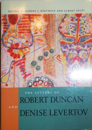 The Letters of Robert Duncan and Denise levertov. Robert J. Bertholf, Albert Gelpi, Robert Duncan and Denise Levertov.