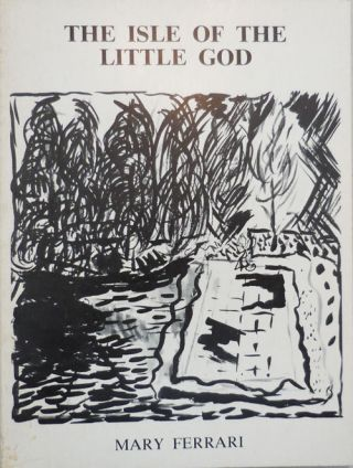 The Isle of the Little God; Poems 1964 - 1980. Mary Ferrari
