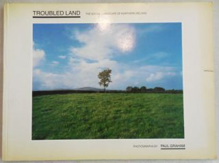 Troubled Land (Signed); The Social Landscape of Northern Ireland. Paul Photography - Graham