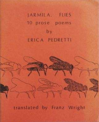 Jarmila. Flies 10 prose poems. Erica Pedretti, Franz Wright
