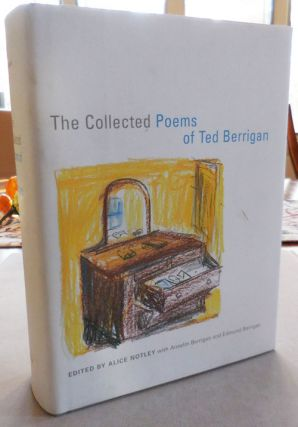 The Collected Poems of Ted Berrigan. Alice Notley, Anselm Berrigan, Edmund Berrigan