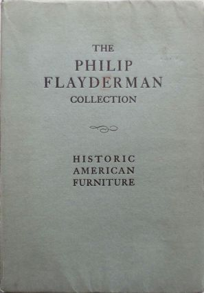 The Philip Flayderman Collection - Historic American Furniture. Antique Furniture -, Philip...