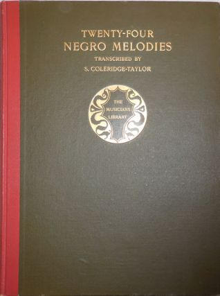 Twenty-Four Negro Melodies Transcribed by S. Coleridge-Taylor. S. Music - African American...