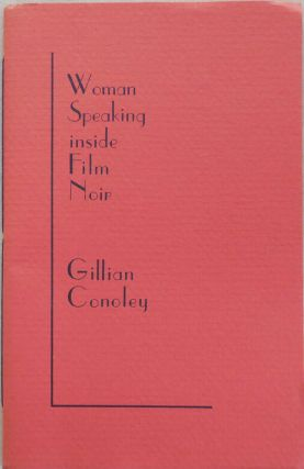 Woman Speaking Inside Film Noir (Inscribed and with a Short Handwritten Note). Gillian Conoley