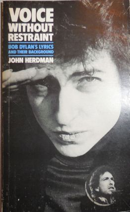 Voice Without Restraint; Bob Dylan's Lyrics and Their Background. John Herdman, Bob Dylan