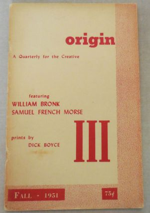 Origin III A Quarterly for the Creative. Cid Corman, Charles Olson William Bronk, Samuel French...