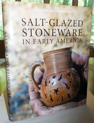 Salt-Glazed Stonewaer In Early America. Janine E. Pottery - Skerry, Suzanne Findlen Hood
