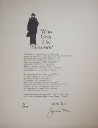 Who Gets The Bitterroot? (Signed Limted Poetry Broadside). James Tate