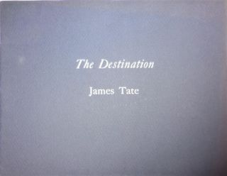 The Destination (Copy A, Signed). James Tate