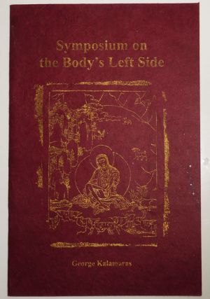 Symposium on the Body's Left Side (Signed and Inscribed). George Kalamaras.
