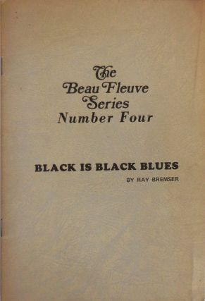 Black Is Black Blues; The Beau Fleuve Series Number Four. Ray Bremser