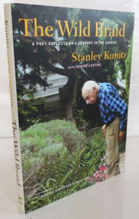 The Wild Braid - A Poet Reflects On A Century In The Garden (Signed). Stanley Kunitz, Genine Lentine
