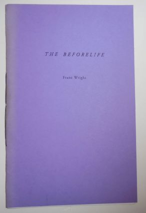 The Beforelife (Signed and Inscribed). Franz Wright