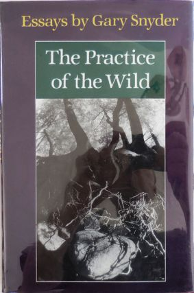 The Practice of the Wild (Signed). Gary Snyder