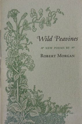 Wild Peavines: New Poems (Inscribed to a Fellow Poet). Robert Morgan.