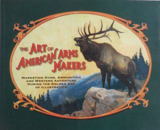 The Art of American Arms Makers (Inscribed). Richard C. Guns - Rattenbury.