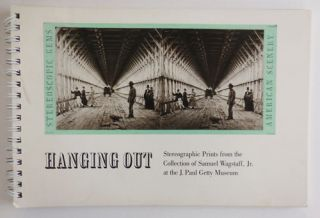 Hanging Out; Stereographic Prints from the Collection of Samuel Wagstaff, Jr. and the J. Paul...