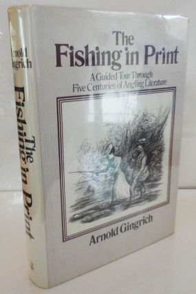 The Fishing in Print; A Guided Tour Through Five Centuries of Angling Literature. Armold Fishing...