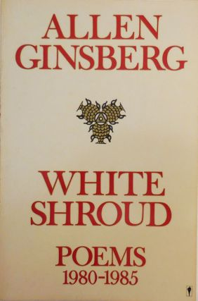 White Shroud - Poems 1980 - 1985 (Inscribed and with Original Drawing). Allen Beats - Ginsberg