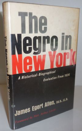 The Negro In New York (Inscribed); A Historical-Biographical Evaluation From 1626. James Egert Allen