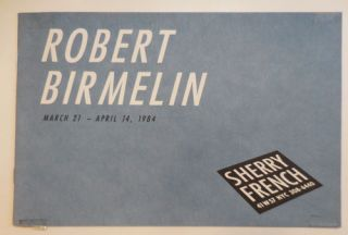 Robert Birmelin March 21 - April 14, 1984 (Exhibition Booklet, INSCRIBED). Robert Art - Birmelin