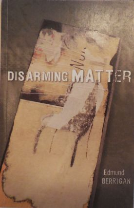 Disarming Matter (Inscribed). Edmund Berrigan