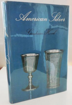 American Silver; A History of Style, 1650 - 1900. Graham Silver - Hood