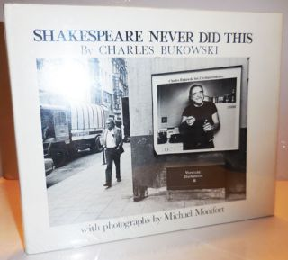 Shakespeare Never Did This. Charles Bukowski, Michael Montfort