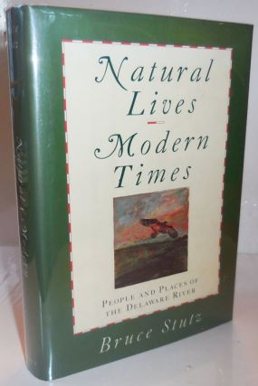 Natural Lives Modern Times - People and Places of the Delaware River (Inscribed). Bruce Natural...