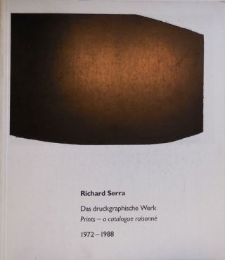 Richard Serra Das Druckgraphische Werk / Prints - A Catalogue Raisonne 1972 - 1988. Richard Art -...