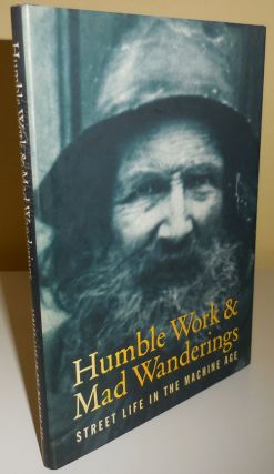 Humble Work & Mad Wanderings - Street Life In The Machine Age (Inscribed). Ken Appollo