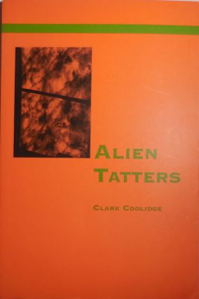 Alien Tatters (Inscribed). Clark Coolidge