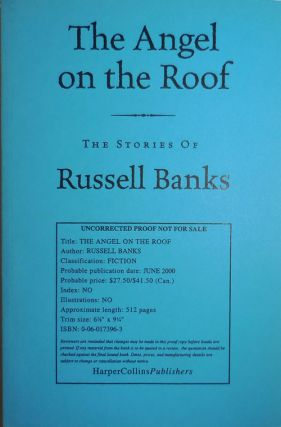 The Angel on the Roof The Stories of Russell Banks (Uncorrected Proof). Russell Banks