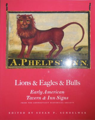Lions & Eagles & Bulls - Early American Tavern & Inn Signs (Inscribed by Schoelwer and Signed by...