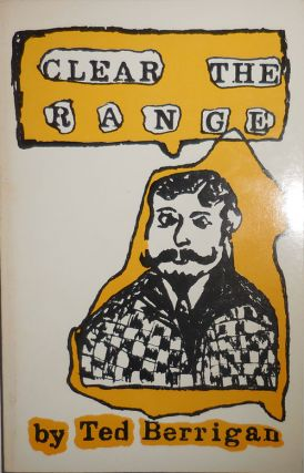 Clear The Range. Ted Berrigan