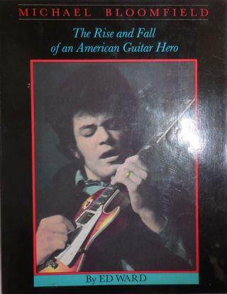 Michael Bloomfield - The Rise and Fall of an American Guitar Hero. Rock, Ed Roll - Ward