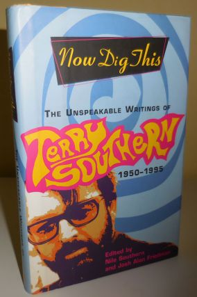 Now Dig This - The Unspeakable Writings of Terry Southern 1950 - 1995 (Inscribed by Friedman to...