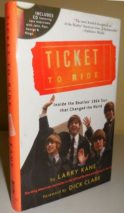 Ticket To Ride (Inscribed to Al Aronowitz); Inside The Beatles' 1964 Tour that Changed the World....