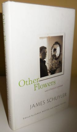 Other Flowers Uncollected Poems. James Schuyler
