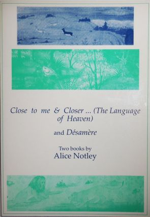Close to me & Closer... (The Language of Heaven) and Desamere (Signed). Alice Notley