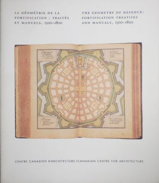 La Geometrie De La Fortification: Traites Et Manuels, 1500 - 1800 / The Geometry Of Defence: ...